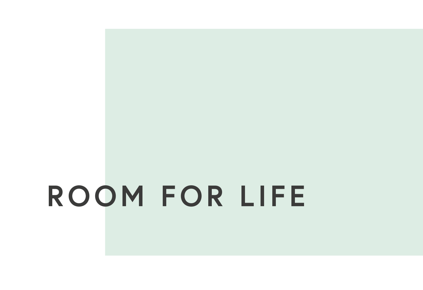 R8 | Room for life